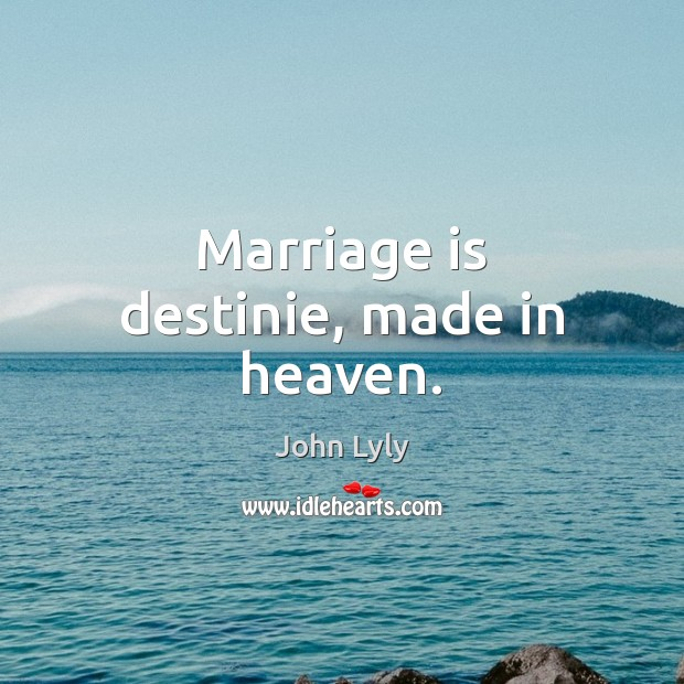 Marriage is destinie, made in heaven. John Lyly Picture Quote