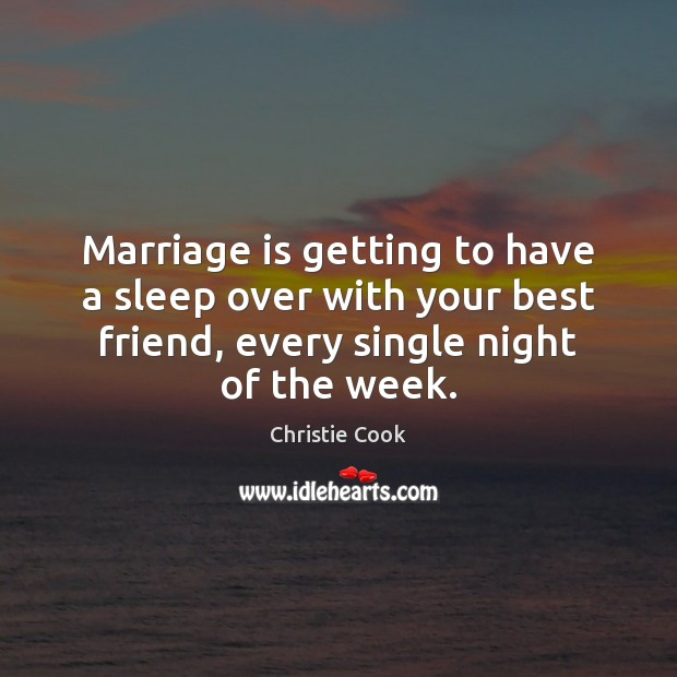 Image, Marriage is getting to have a sleep over with your best friend, every single night of the week.