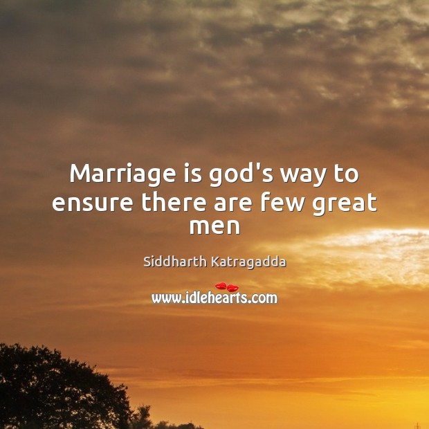 Image, Marriage is god's way to ensure there are few great men