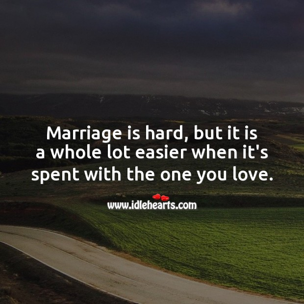 Marriage is hard, but it is a whole lot easier when it's spent with the one you love. Wedding Messages Image