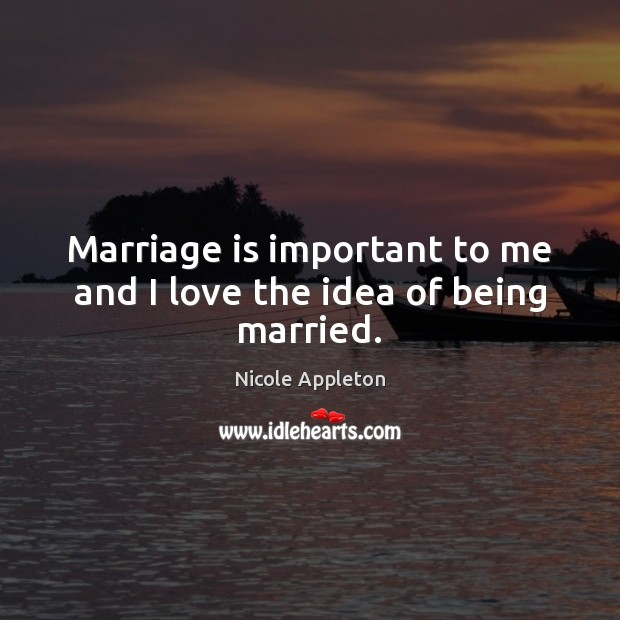 Image, Marriage is important to me and I love the idea of being married.