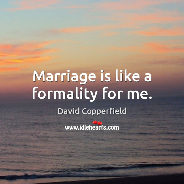 Marriage is like a formality for me. Image