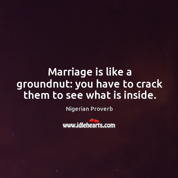 Image, Marriage is like a groundnut: you have to crack them to see what is inside.