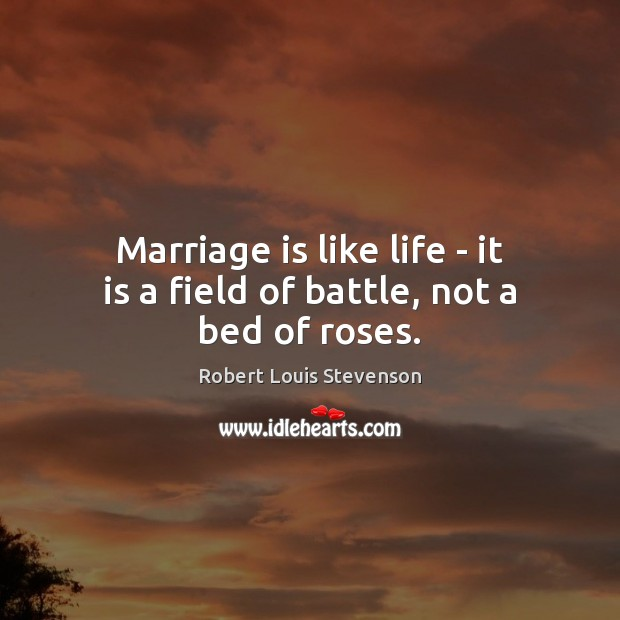 Image, Marriage is like life – it is a field of battle, not a bed of roses.