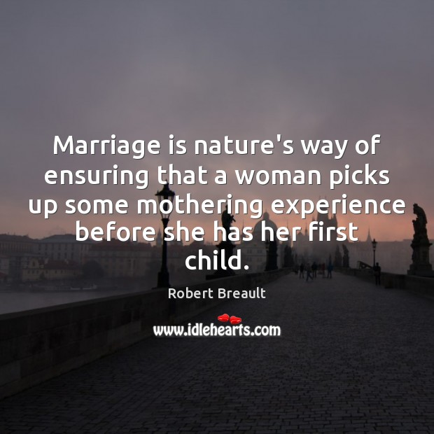 Marriage is nature's way of ensuring that a woman picks up some Image