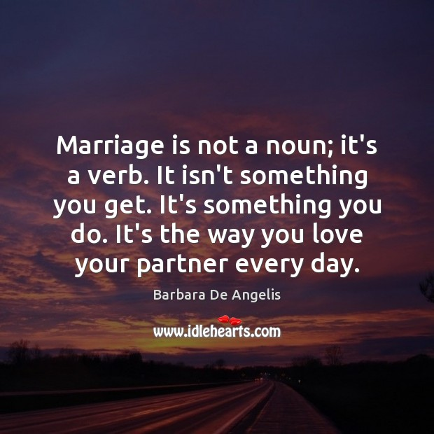 Image, Marriage is not a noun; it's a verb. It isn't something you