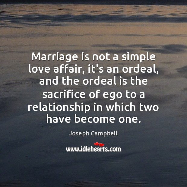 Marriage is not a simple love affair, it's an ordeal, and the Joseph Campbell Picture Quote