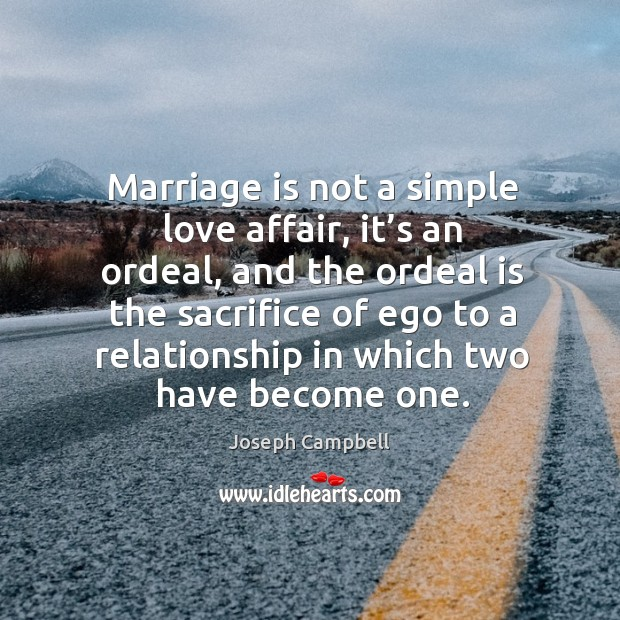 Joseph Campbell Quotes On Love: Joseph Campbell Quote: Marriage Is Not A Simple Love
