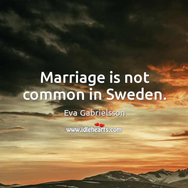 Marriage is not common in Sweden. Image