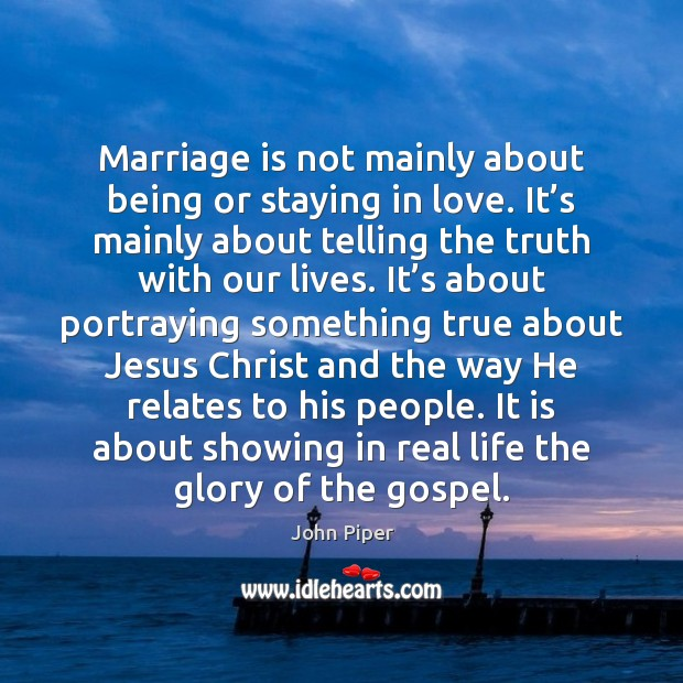 Marriage is not mainly about being or staying in love. It's Image