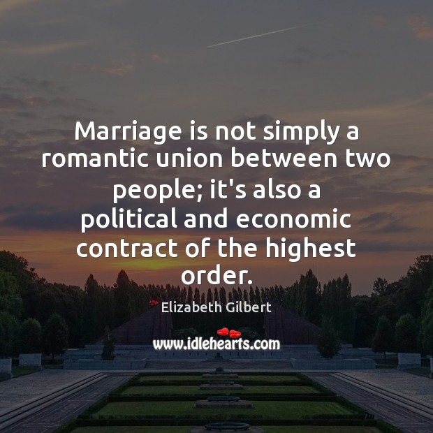 Marriage is not simply a romantic union between two people; it's also Elizabeth Gilbert Picture Quote