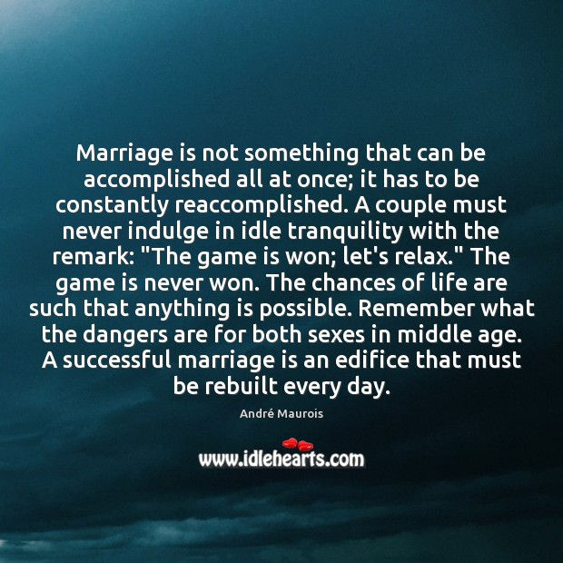 Marriage is not something that can be accomplished all at once; it André Maurois Picture Quote