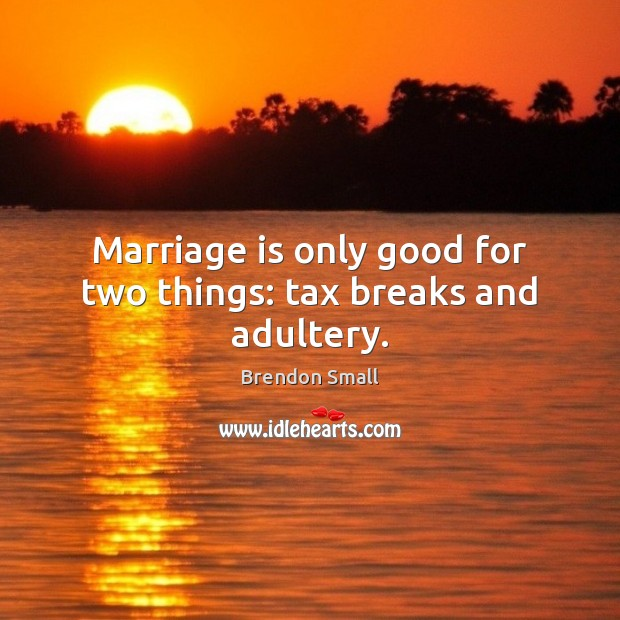 Image, Marriage is only good for two things: tax breaks and adultery.