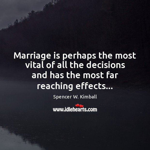 Marriage is perhaps the most vital of all the decisions and has Spencer W. Kimball Picture Quote