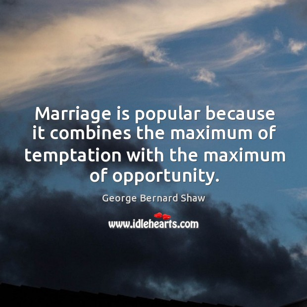 Image, Marriage is popular because it combines the maximum of temptation with the maximum of opportunity.