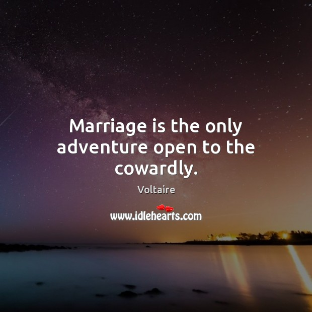 Image, Marriage is the only adventure open to the cowardly.