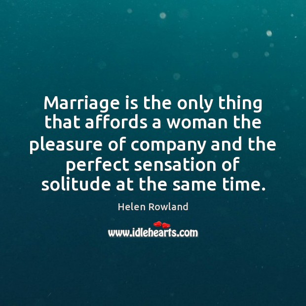 Image, Marriage is the only thing that affords a woman the pleasure of