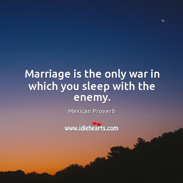 Image, Marriage is the only war in which you sleep with the enemy.
