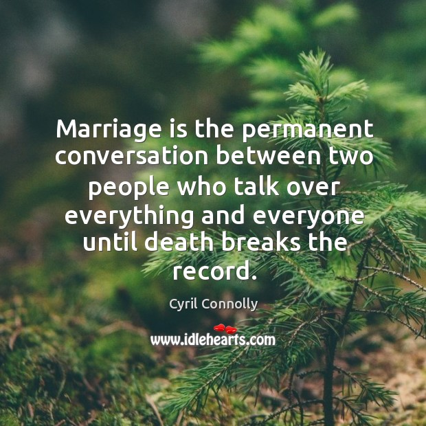 Image, Marriage is the permanent conversation between two people who talk over everything
