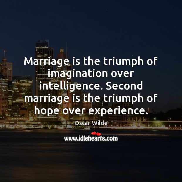 Image, Marriage is the triumph of imagination over intelligence. Second marriage is the