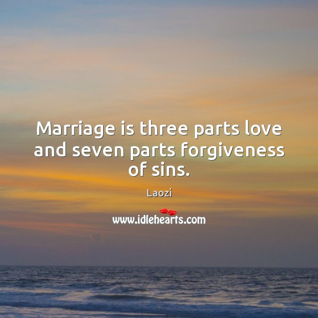 Image, Marriage is three parts love and seven parts forgiveness of sins.