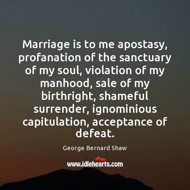 Image, Marriage is to me apostasy, profanation of the sanctuary of my soul,