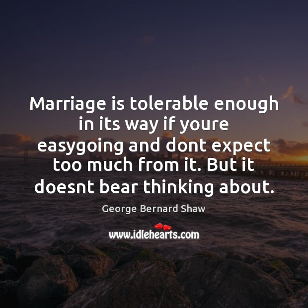 Marriage is tolerable enough in its way if youre easygoing and dont Image
