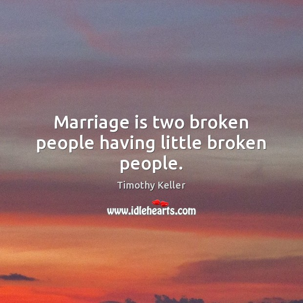 Marriage is two broken people having little broken people. Image