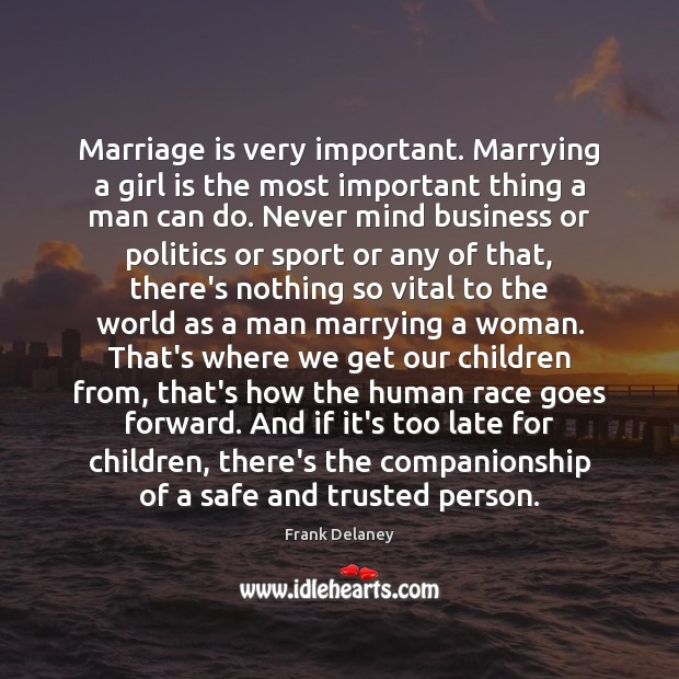 Marriage is very important. Marrying a girl is the most important thing Politics Quotes Image