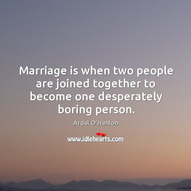 Image, Marriage is when two people are joined together to become one desperately boring person.