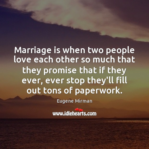 Marriage is when two people love each other so much that they Image