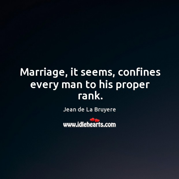 Marriage, it seems, confines every man to his proper rank. Image