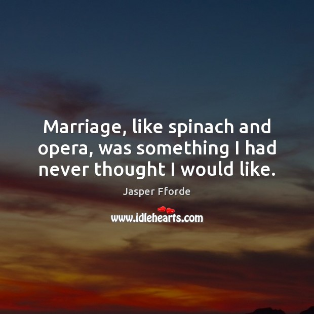 Image, Marriage, like spinach and opera, was something I had never thought I would like.