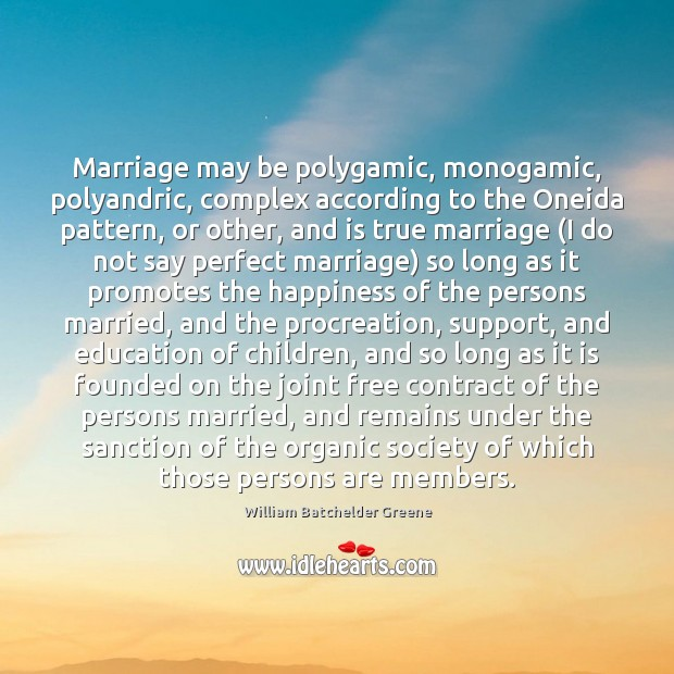 Marriage may be polygamic, monogamic, polyandric, complex according to the Oneida pattern, Image