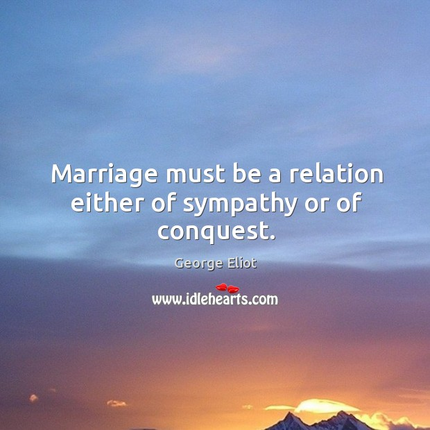 Marriage must be a relation either of sympathy or of conquest. Image