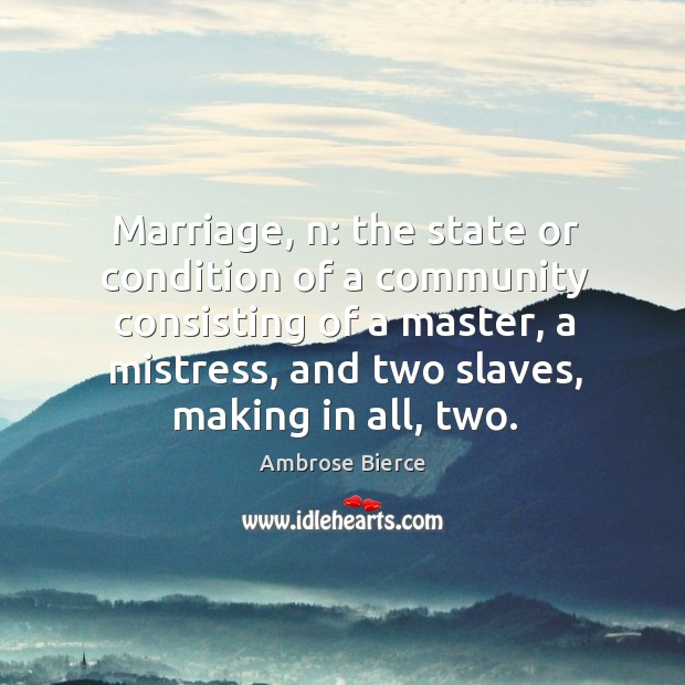 Image, Marriage, n: the state or condition of a community consisting of a master