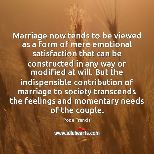 Marriage now tends to be viewed as a form of mere emotional Image