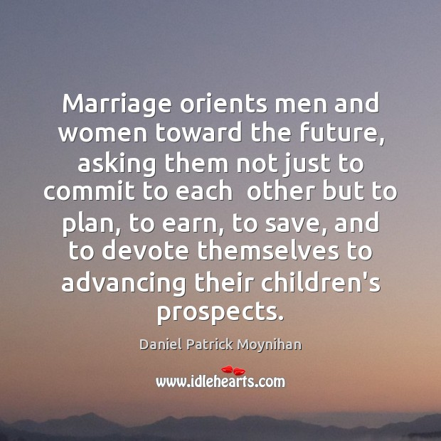Marriage orients men and women toward the future, asking them not just Image