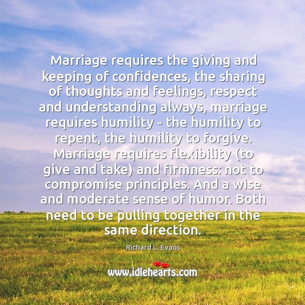 Marriage requires the giving and keeping of confidences, the sharing of thoughts Richard L. Evans Picture Quote