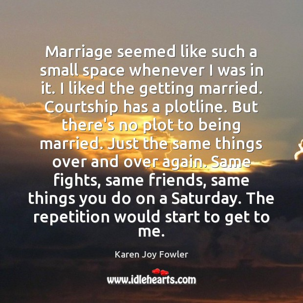 Marriage seemed like such a small space whenever I was in it. Image