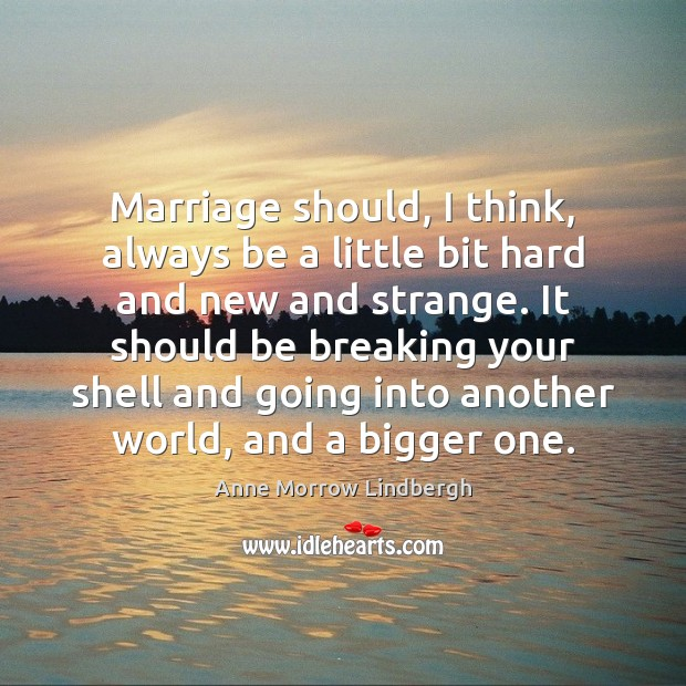 Marriage should, I think, always be a little bit hard and new Image