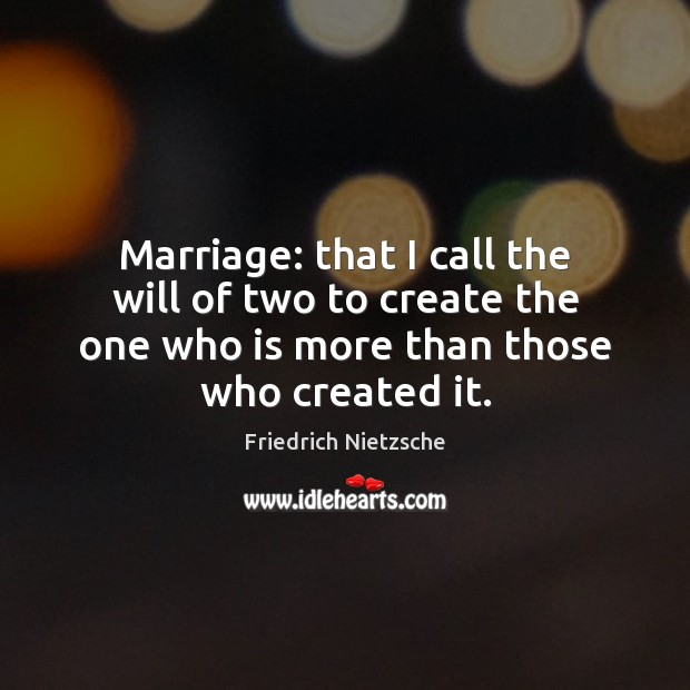 Marriage: that I call the will of two to create the one Image