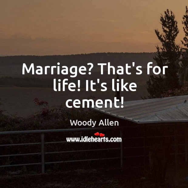Marriage? That's for life! It's like cement! Image