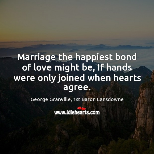 Marriage the happiest bond of love might be, If hands were only joined when hearts agree. Image