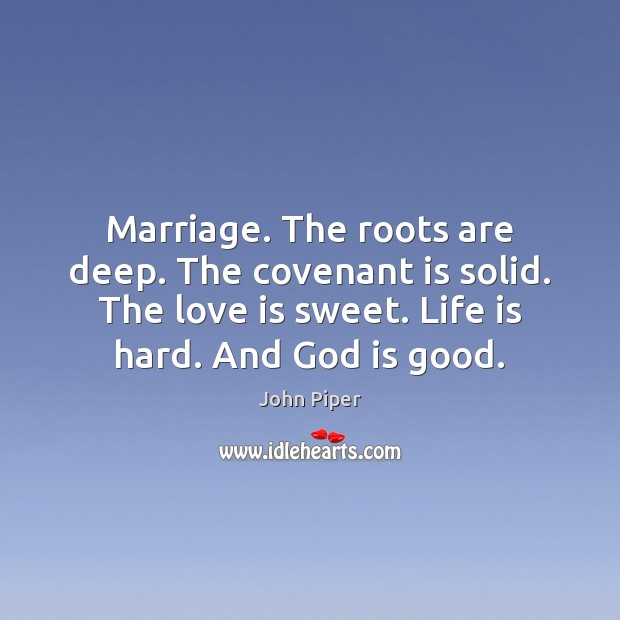 Marriage. The roots are deep. The covenant is solid. The love is Life is Hard Quotes Image