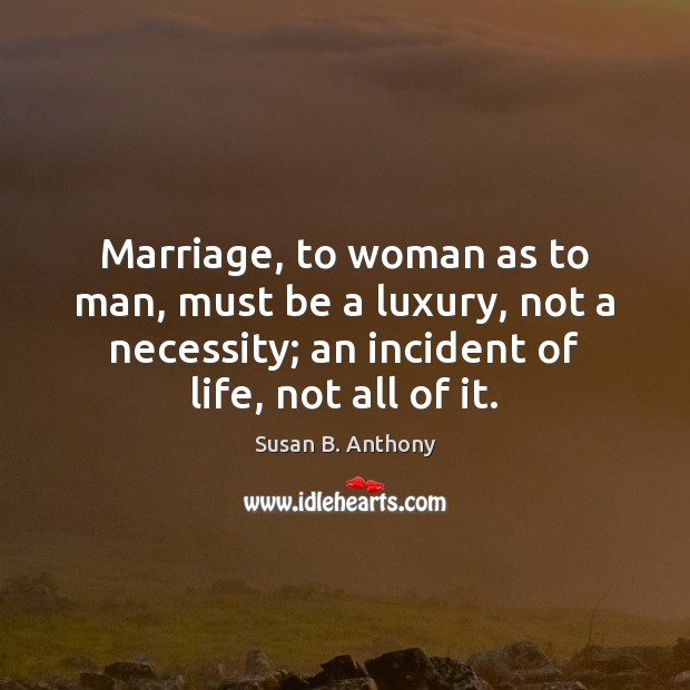 Image, Marriage, to woman as to man, must be a luxury, not a