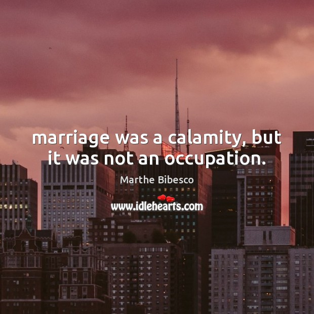 Marriage was a calamity, but it was not an occupation. Image