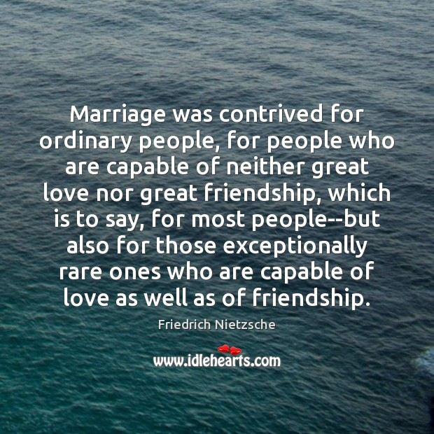 Image, Marriage was contrived for ordinary people, for people who are capable of