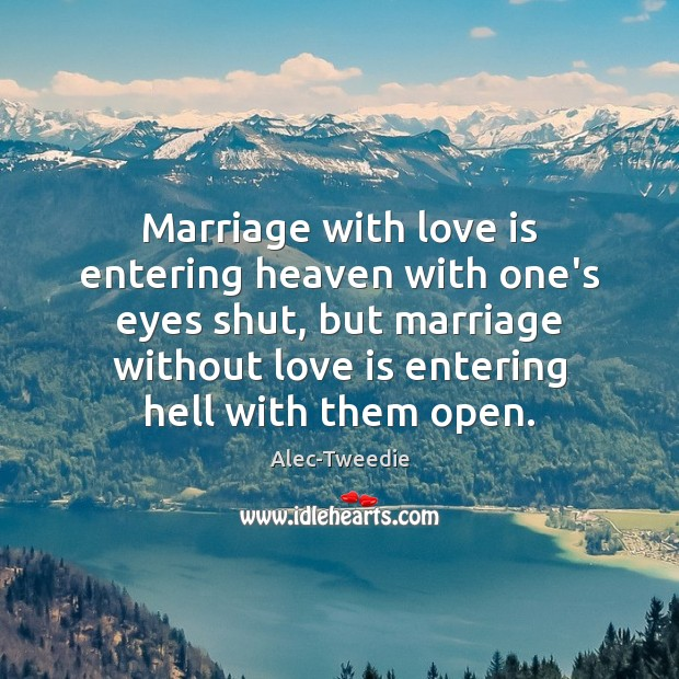 Image, Marriage with love is entering heaven with one's eyes shut, but marriage