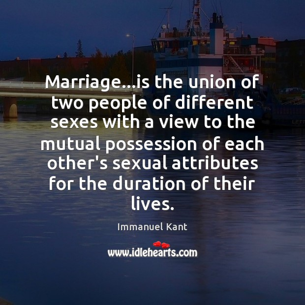 Marriage…is the union of two people of different sexes with a Immanuel Kant Picture Quote